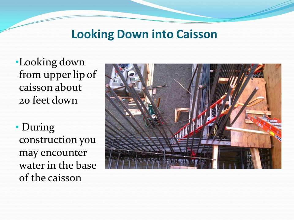 Looking Down into Caisson Looking down from upper lip of caisson about 20 feet down During construction you may encounter water in the base of the caisson