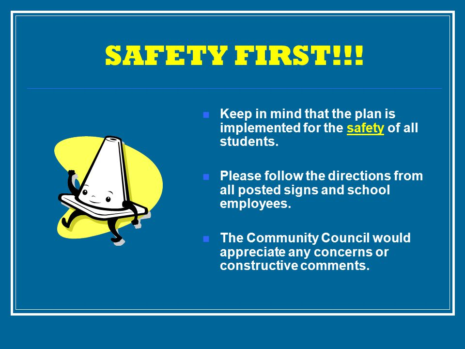 SAFETY FIRST!!. Keep in mind that the plan is implemented for the safety of all students.