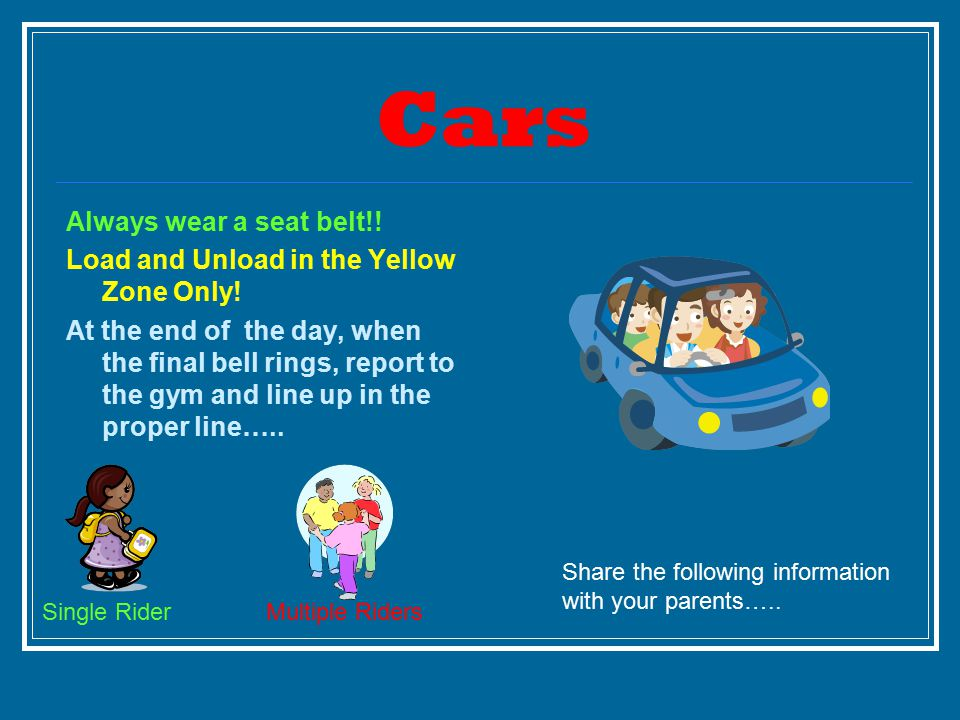 Cars Always wear a seat belt!. Load and Unload in the Yellow Zone Only.
