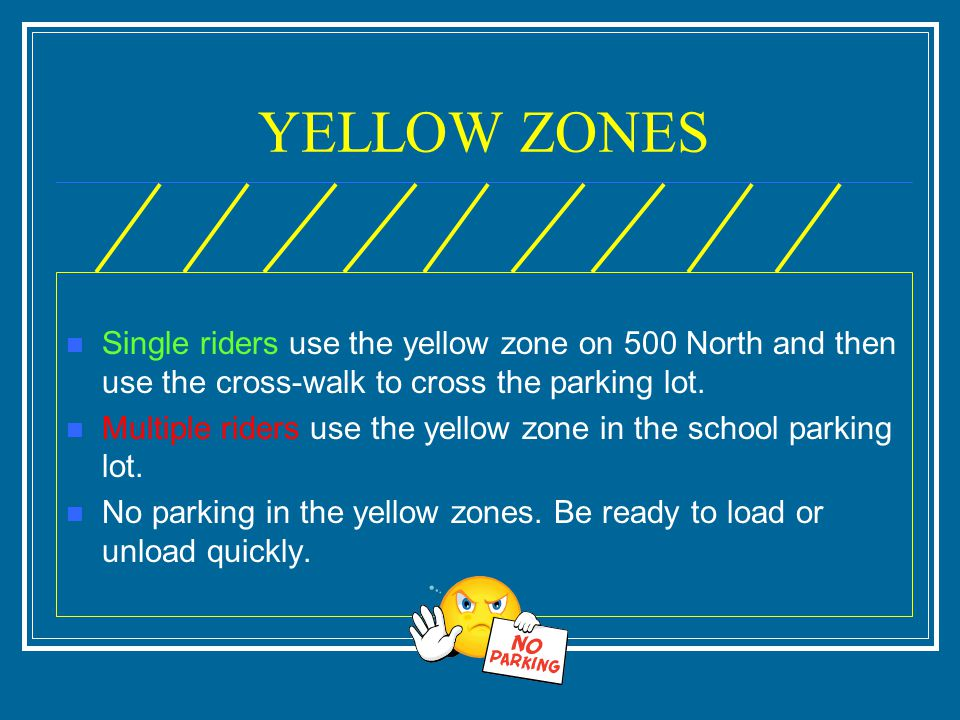 YELLOW ZONES Single riders use the yellow zone on 500 North and then use the cross-walk to cross the parking lot.