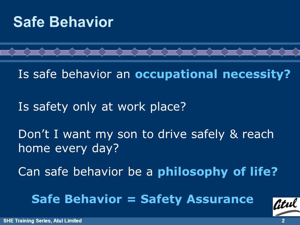 SHE Training Series, Atul Limited2 Safe Behavior Is safe behavior an occupational necessity.