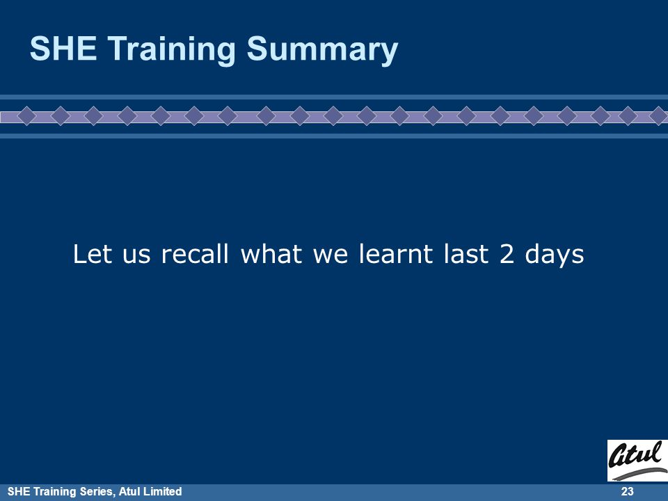 SHE Training Series, Atul Limited22 We wish all of you attain Zero Injury both at plants and at home Wishing you all...