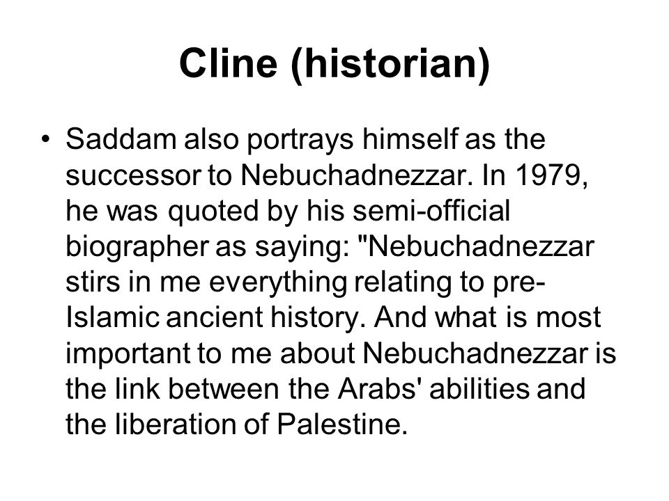Cline (historian) Saddam also portrays himself as the successor to Nebuchadnezzar.