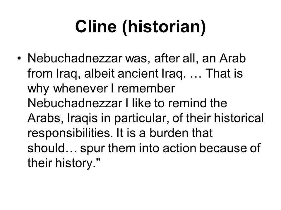 Cline (historian) Nebuchadnezzar was, after all, an Arab from Iraq, albeit ancient Iraq.