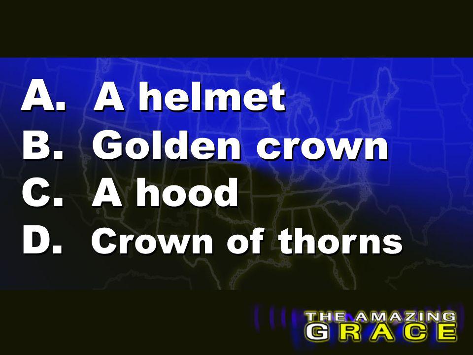 A. A helmet B. Golden crown C. A hood D. Crown of thorns
