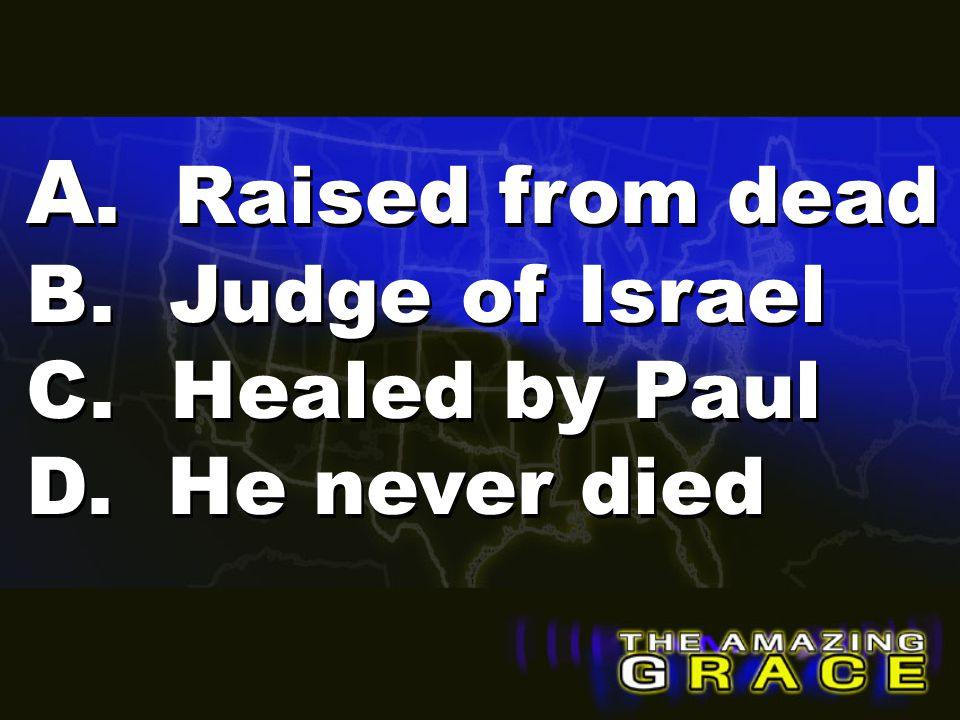 A. Raised from dead B. Judge of Israel C. Healed by Paul D. He never died