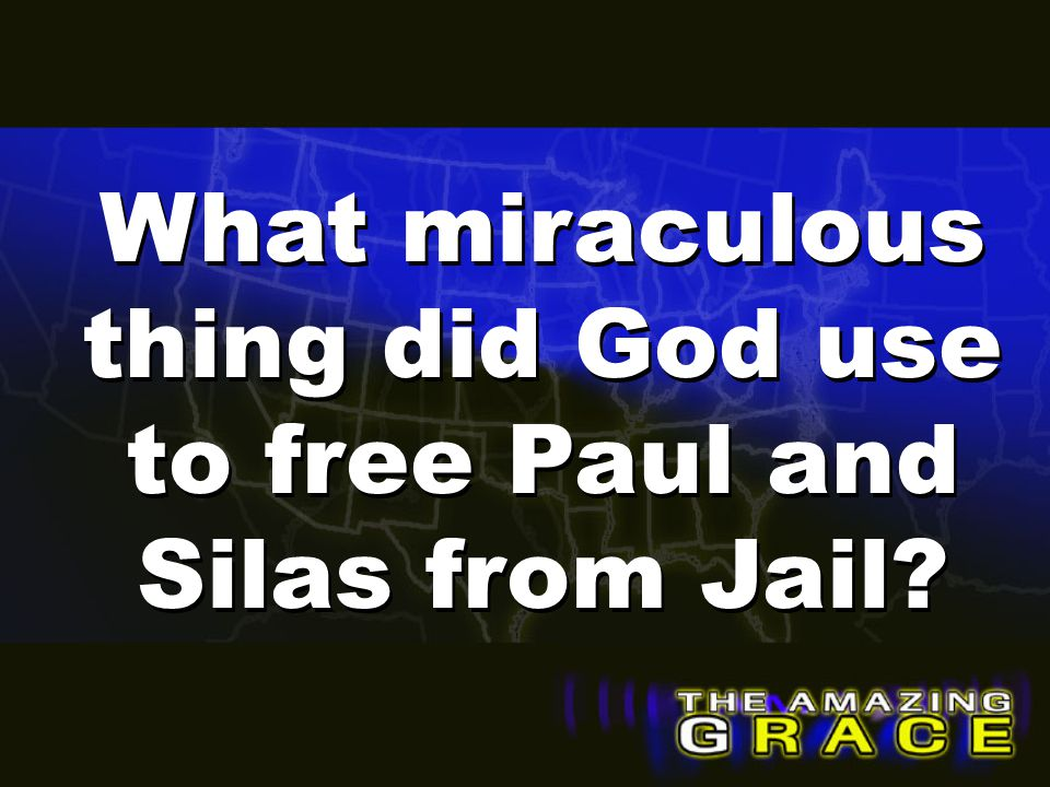 What miraculous thing did God use to free Paul and Silas from Jail