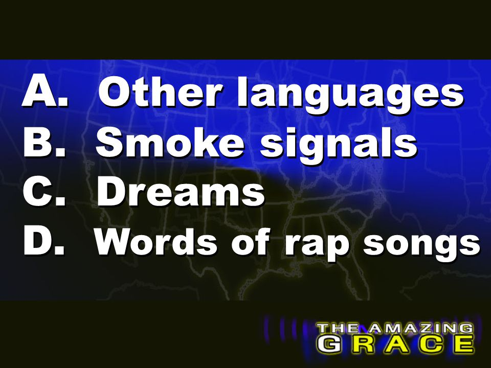A. Other languages B. Smoke signals C. Dreams D. Words of rap songs
