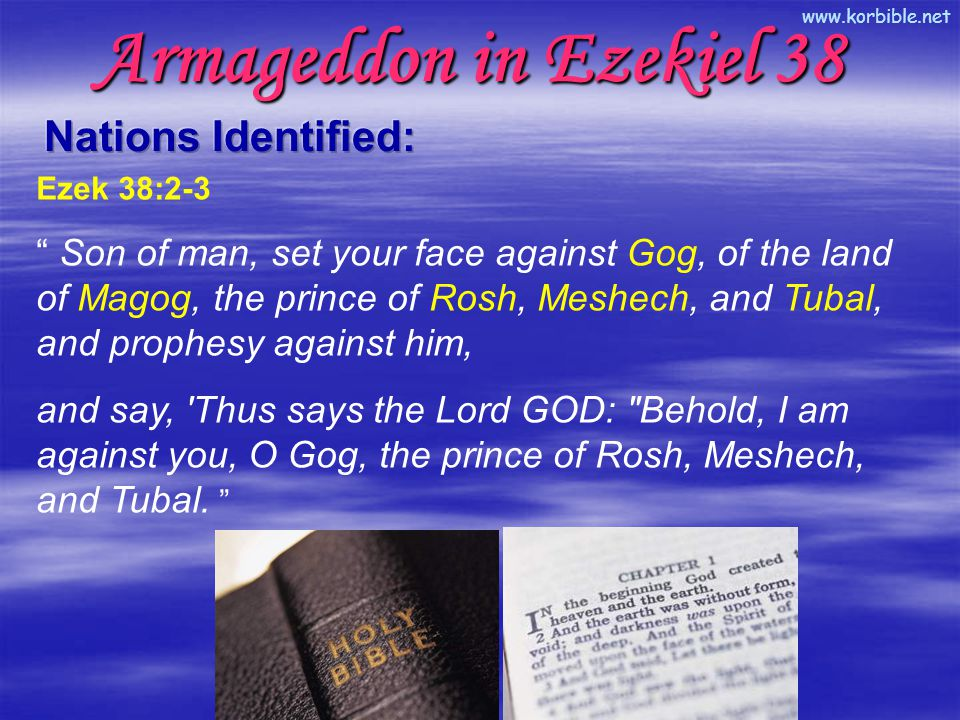 """www.korbible.net Ezek 38:2-3 """" Son of man, set your face against Gog, of the land of Magog, the prince of Rosh, Meshech, and Tubal, and prophesy again"""