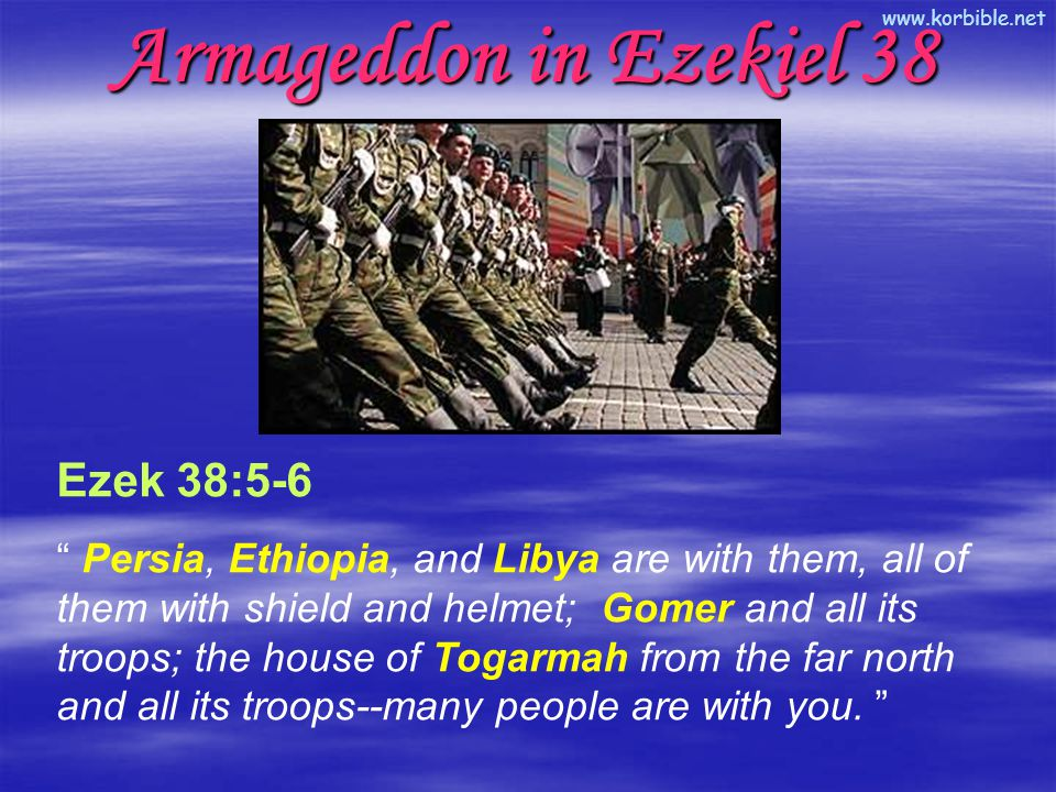 """www.korbible.net Ezek 38:5-6 """" Persia, Ethiopia, and Libya are with them, all of them with shield and helmet; Gomer and all its troops; the house of T"""