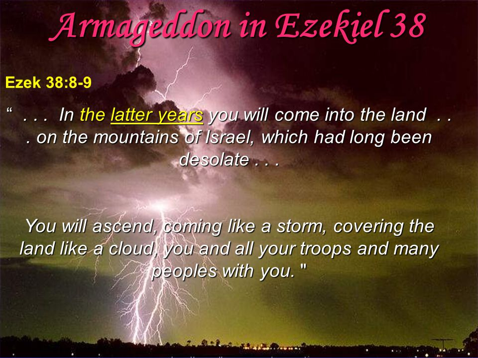 """www.korbible.net Ezek 38:8-9 """"... In the latter years you will come into the land... on the mountains of Israel, which had long been desolate... You w"""