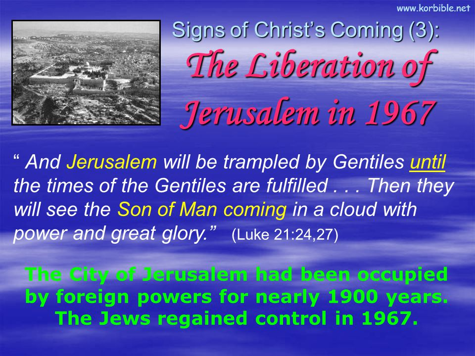 """www.korbible.net """" And Jerusalem will be trampled by Gentiles until the times of the Gentiles are fulfilled... Then they will see the Son of Man comin"""