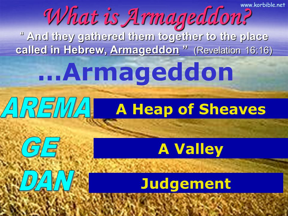 """www.korbible.net """" And they gathered them together to the place called in Hebrew, Armageddon """" (Revelation 16:16) What is Armageddon? …Armageddon A He"""