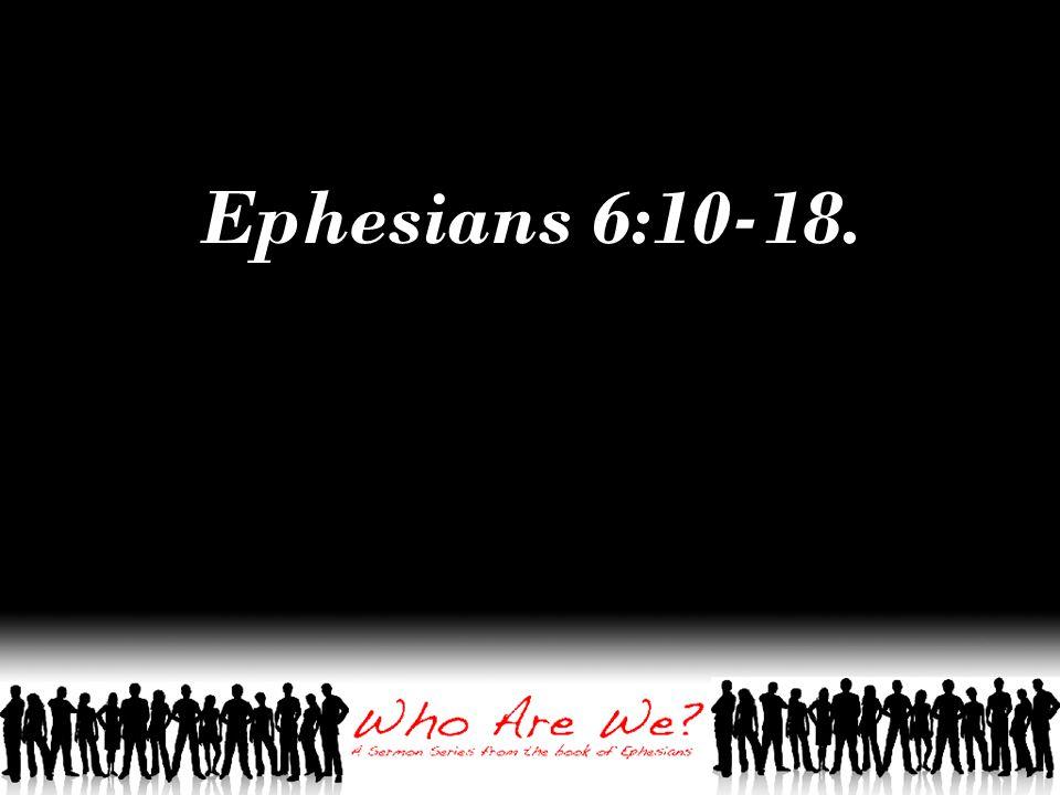 Ephesians 6:10-18.