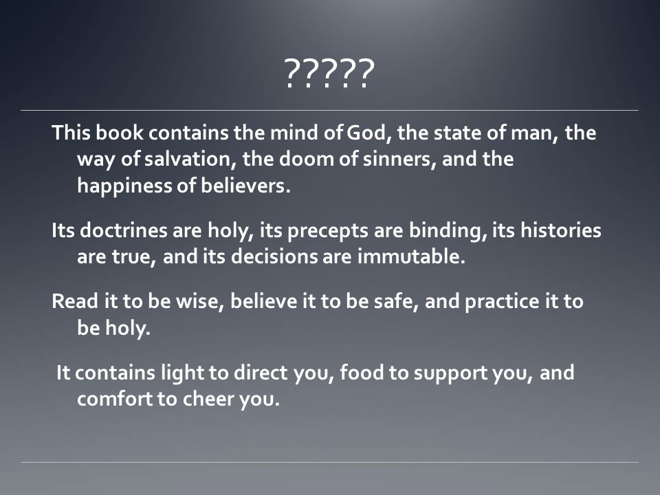 ????? This book contains the mind of God, the state of man, the way of salvation, the doom of sinners, and the happiness of believers. Its doctrines a
