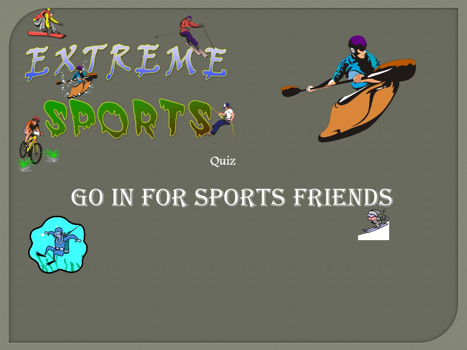 Go in for sports friends