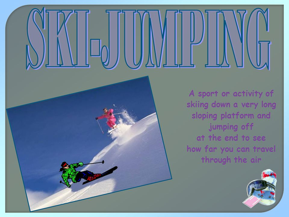 A sport or activity of skiing down a very long sloping platform and jumping off at the end to see how far you can travel through the air