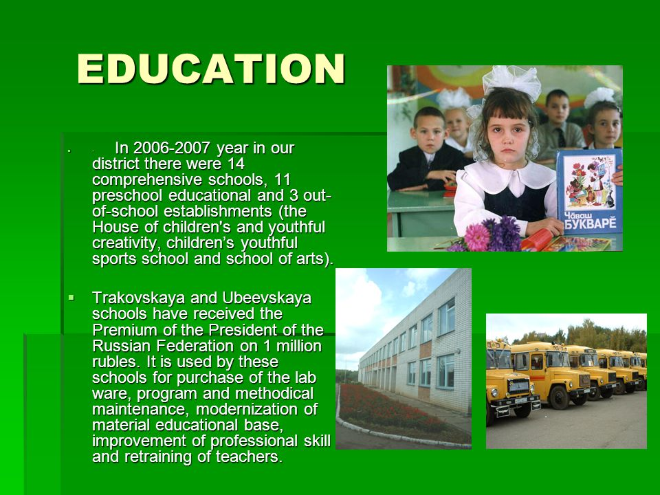 EDUCATION  · In 2006-2007 year in our district there were 14 comprehensive schools, 11 preschool educational and 3 out- of-school establishments (the House of children s and youthful creativity, children's youthful sports school and school of arts).