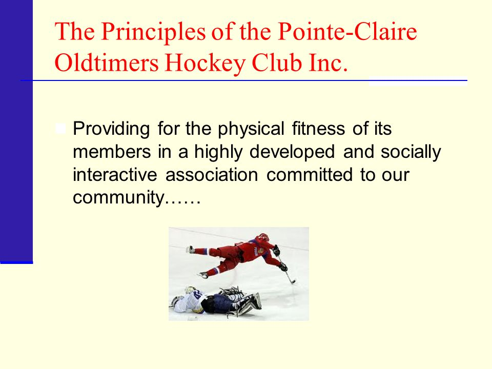The Principles of the Pointe-Claire Oldtimers Hockey Club Inc.