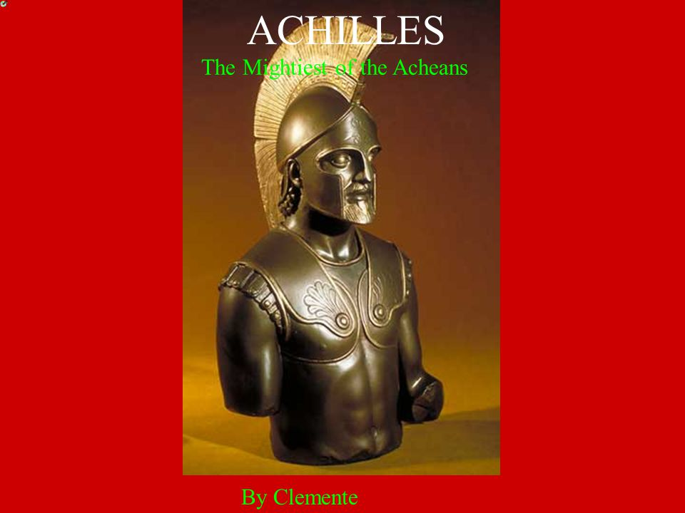 By Clemente ACHILLES The Mightiest of the Acheans
