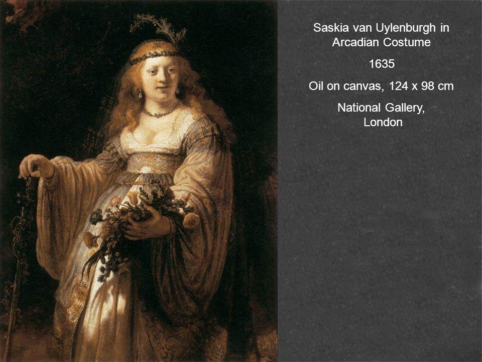 Saskia van Uylenburgh in Arcadian Costume 1635 Oil on canvas, 124 x 98 cm National Gallery, London