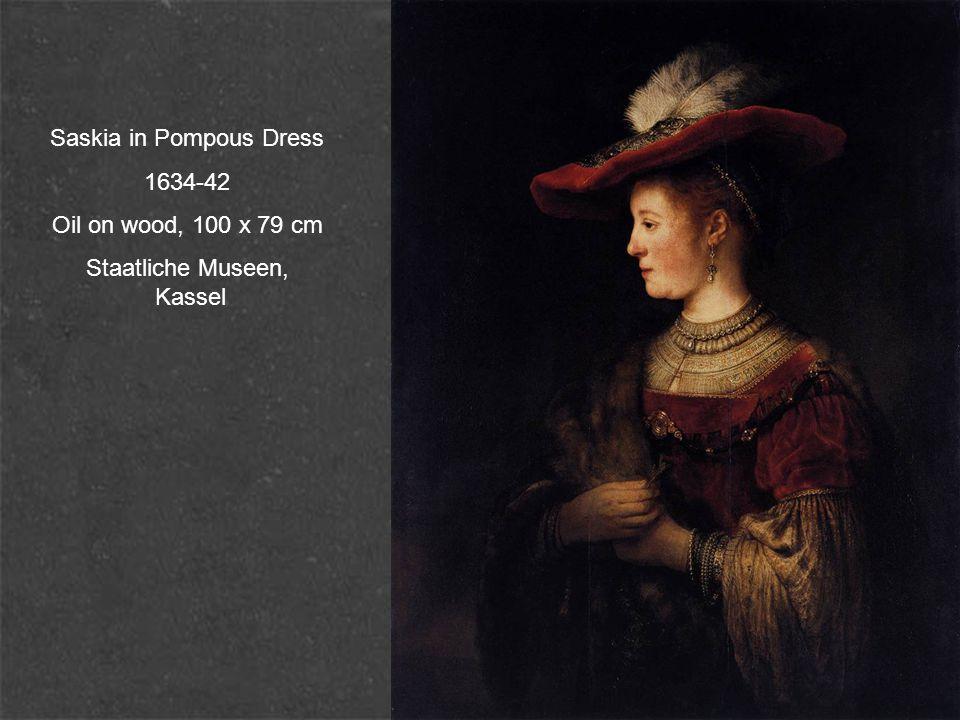 Saskia in Pompous Dress 1634-42 Oil on wood, 100 x 79 cm Staatliche Museen, Kassel