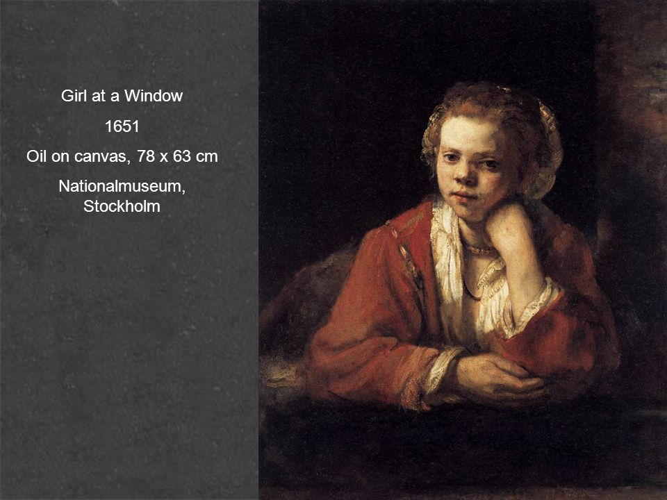 Girl at a Window 1651 Oil on canvas, 78 x 63 cm Nationalmuseum, Stockholm