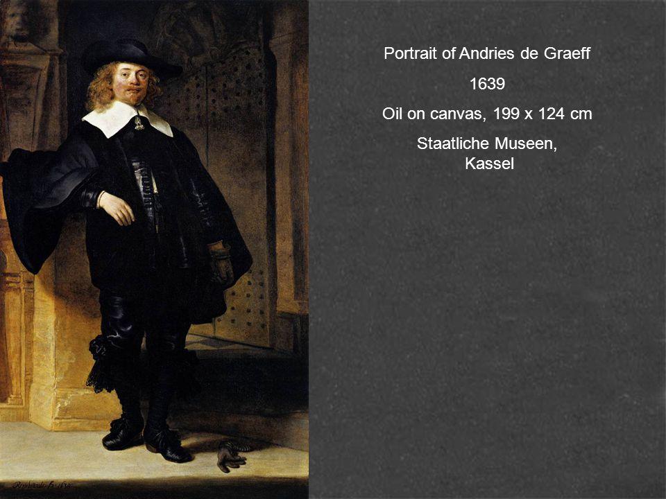 Portrait of Andries de Graeff 1639 Oil on canvas, 199 x 124 cm Staatliche Museen, Kassel
