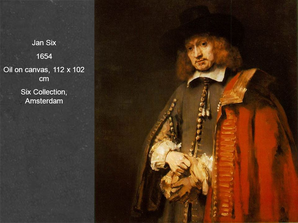 Jan Six 1654 Oil on canvas, 112 x 102 cm Six Collection, Amsterdam
