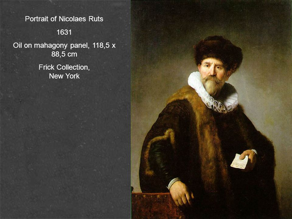 Portrait of Nicolaes Ruts 1631 Oil on mahagony panel, 118,5 x 88,5 cm Frick Collection, New York
