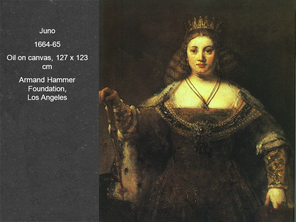 Juno 1664-65 Oil on canvas, 127 x 123 cm Armand Hammer Foundation, Los Angeles