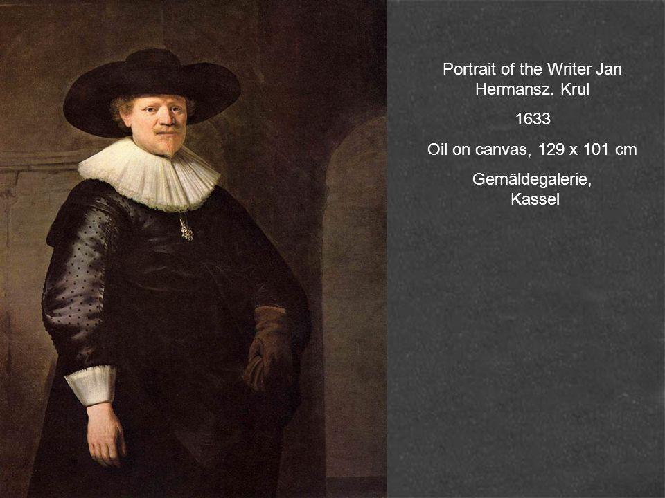 Portrait of the Writer Jan Hermansz. Krul 1633 Oil on canvas, 129 x 101 cm Gemäldegalerie, Kassel