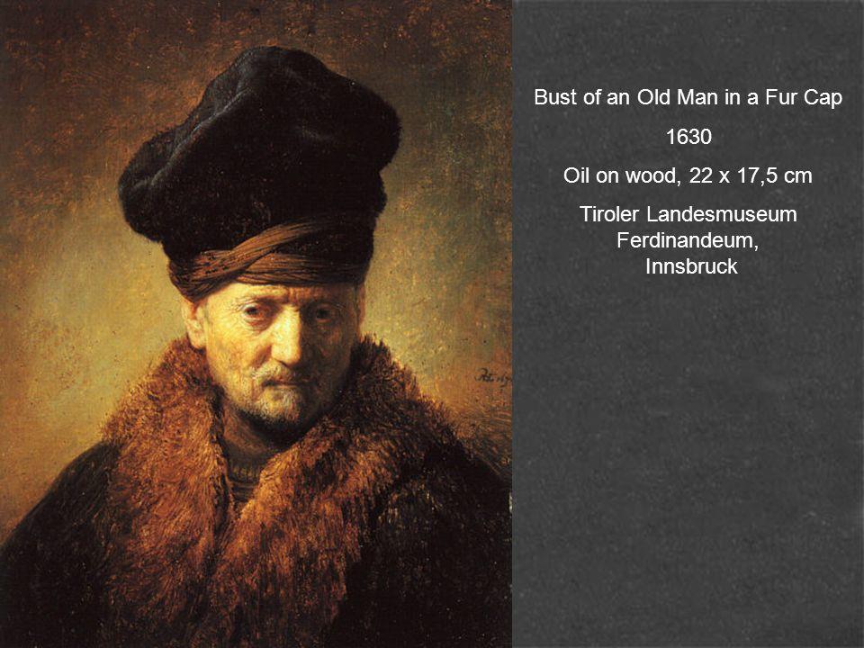 Bust of an Old Man in a Fur Cap 1630 Oil on wood, 22 x 17,5 cm Tiroler Landesmuseum Ferdinandeum, Innsbruck