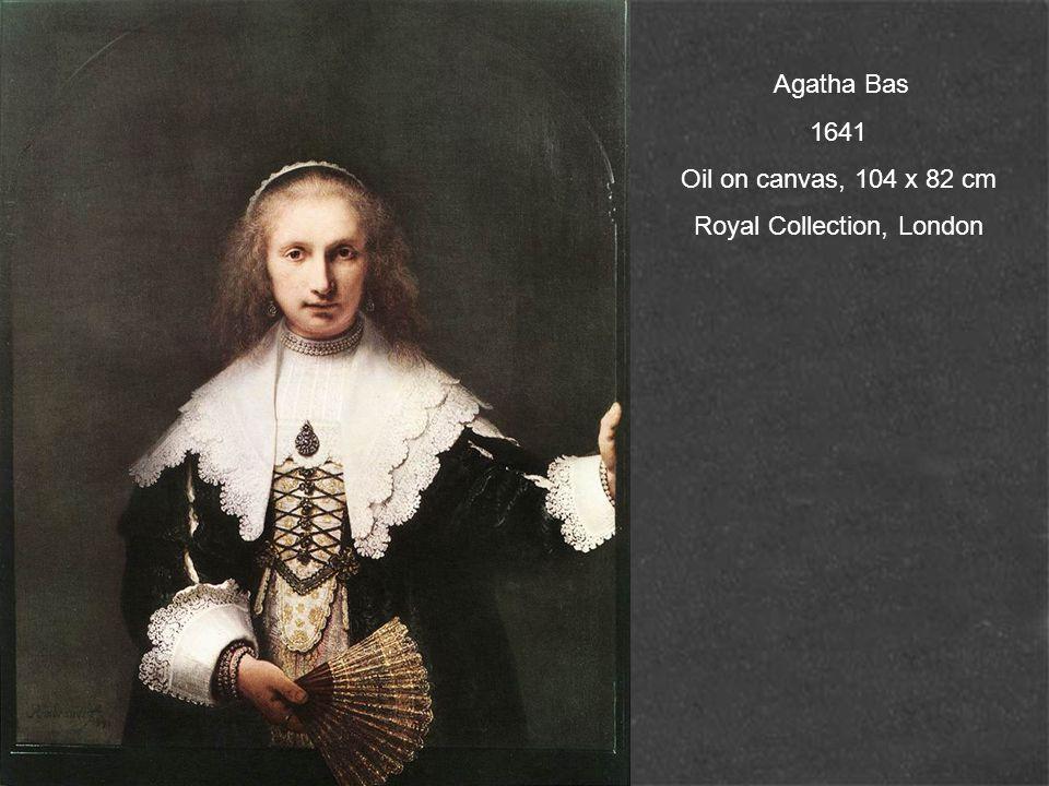 Agatha Bas 1641 Oil on canvas, 104 x 82 cm Royal Collection, London
