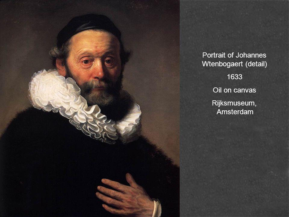 Portrait of Johannes Wtenbogaert (detail) 1633 Oil on canvas Rijksmuseum, Amsterdam