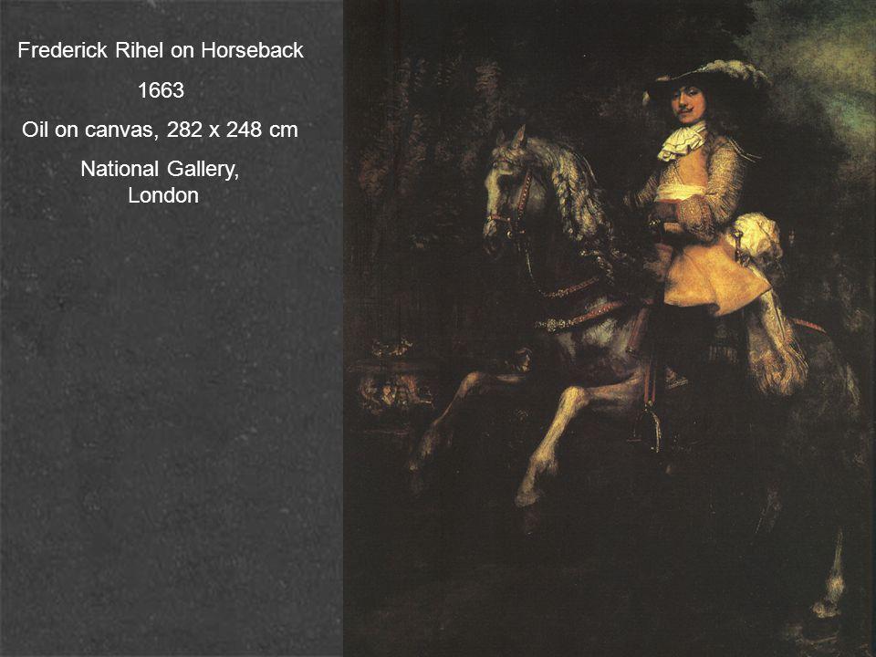 Frederick Rihel on Horseback 1663 Oil on canvas, 282 x 248 cm National Gallery, London