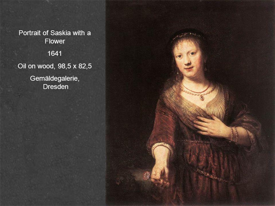 Saskia as Flora 1634 Oil on canvas, 125 x 101 cm (transferred to new canvas) The Hermitage, St.