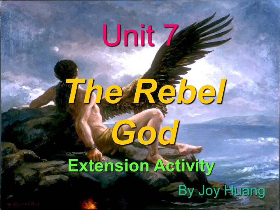 Unit 7 The Rebel God Extension Activity By Joy Huang