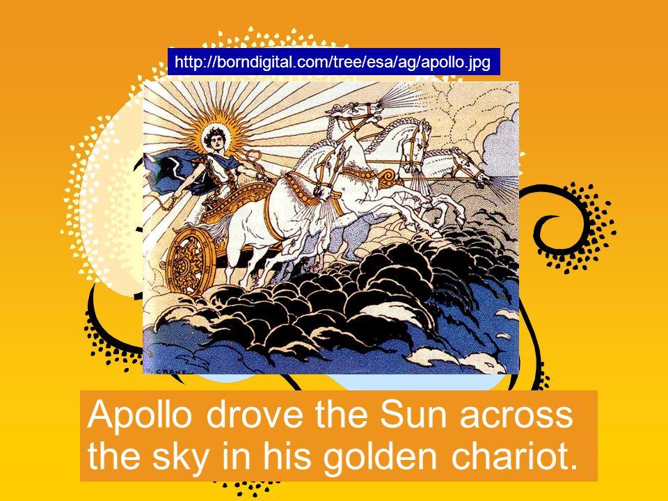 Apollo drove the Sun across the sky in his golden chariot. http://borndigital.com/tree/esa/ag/apollo.jpg