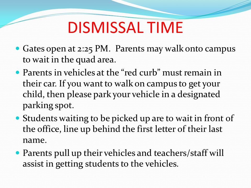 DISMISSAL TIME Gates open at 2:25 PM. Parents may walk onto campus to wait in the quad area.