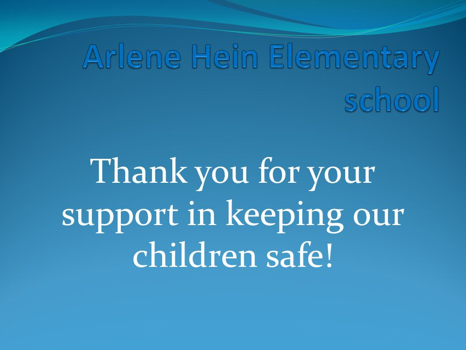 Thank you for your support in keeping our children safe!