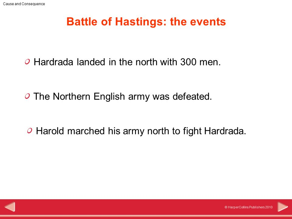 4 © HarperCollins Publishers 2010 Cause and Consequence Hardrada landed in the north with 300 men.