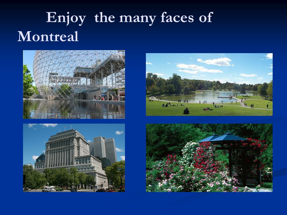 Enjoy the many faces of Montreal