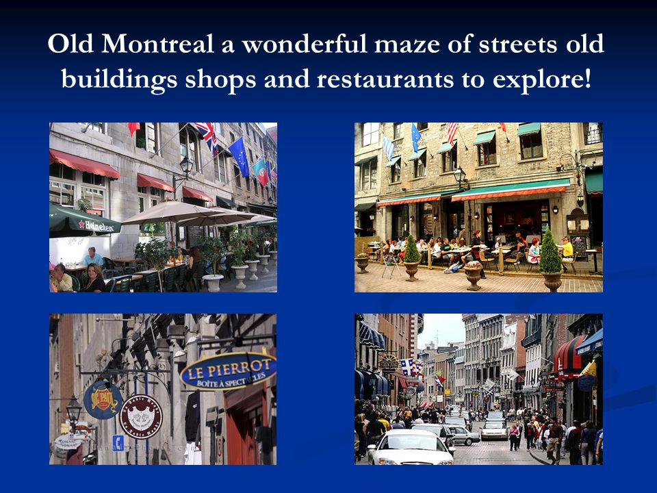 Old Montreal a wonderful maze of streets old buildings shops and restaurants to explore!