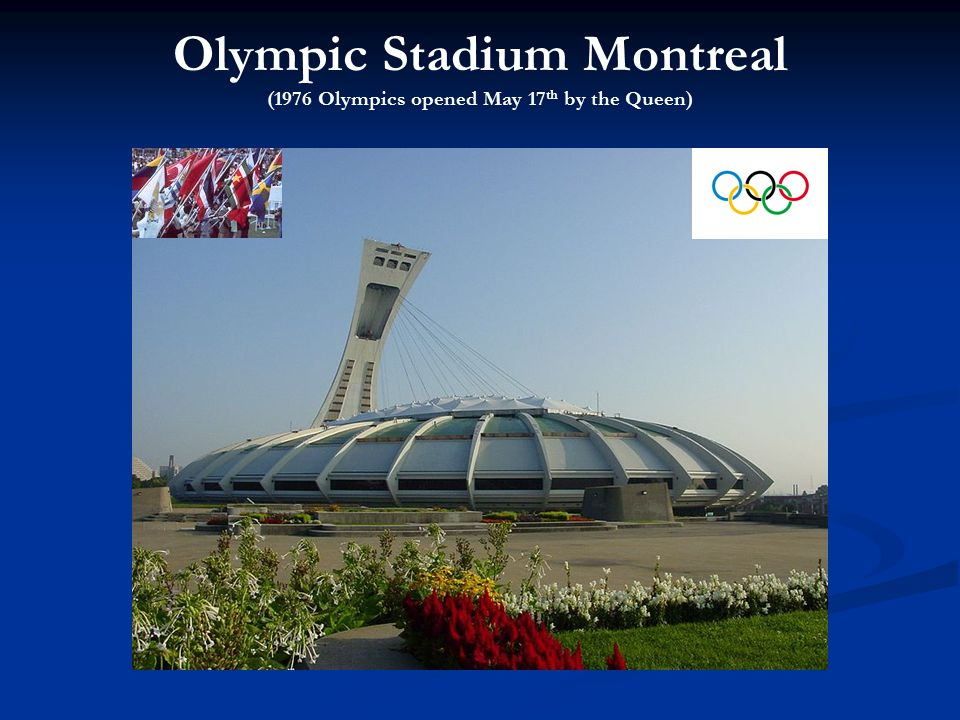 Olympic Stadium Montreal (1976 Olympics opened May 17 th by the Queen)