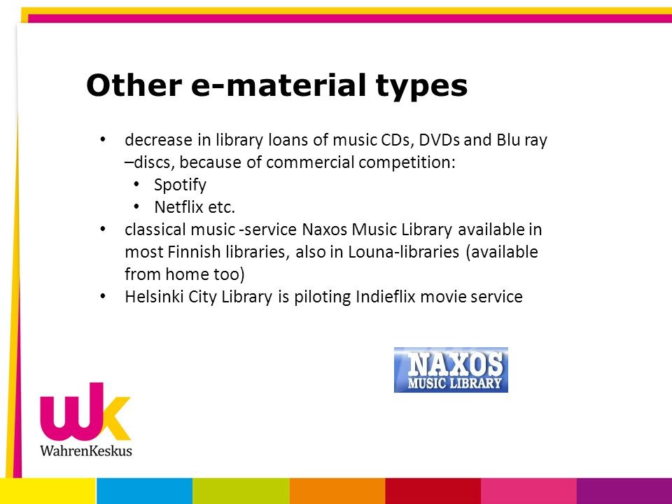 Other e-material types decrease in library loans of music CDs, DVDs and Blu ray –discs, because of commercial competition: Spotify Netflix etc.