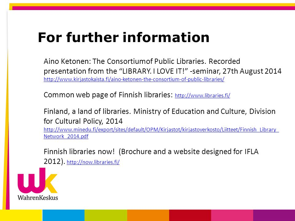 For further information Aino Ketonen: The Consortiumof Public Libraries.