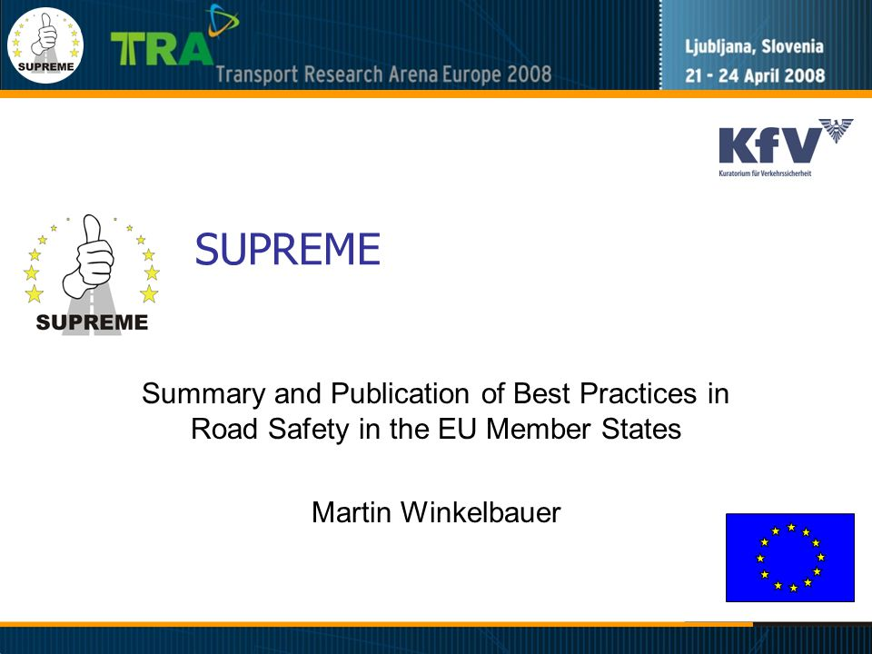 SUPREME Summary and Publication of Best Practices in Road Safety in the EU Member States Martin Winkelbauer