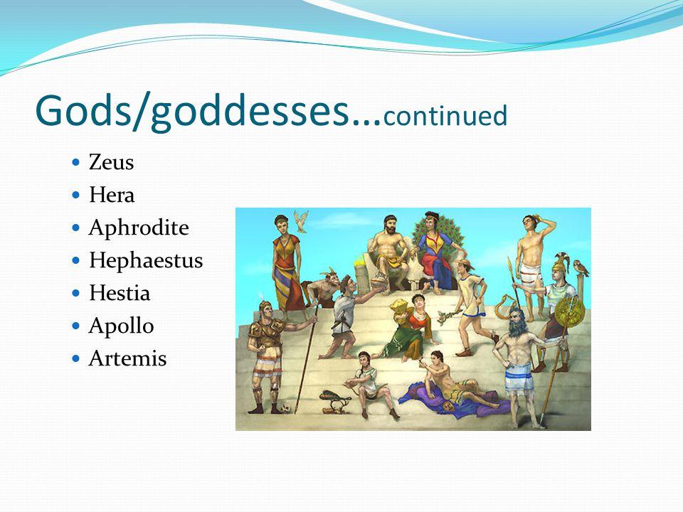 Gods/goddesses… continued Zeus Hera Aphrodite Hephaestus Hestia Apollo Artemis