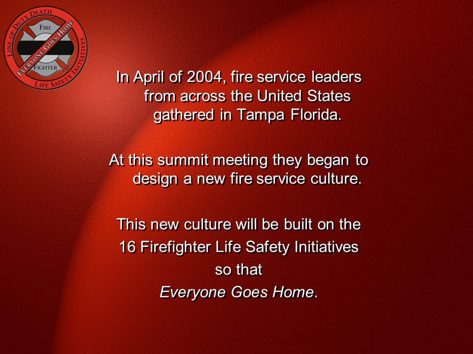 In April of 2004, fire service leaders from across the United States gathered in Tampa Florida.